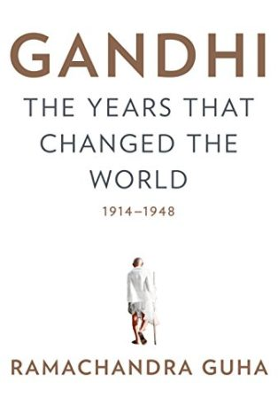 Gandhi: The Years That Changed the World, 1914-1948 by Ramachandra Guha
