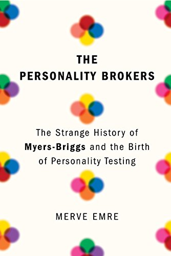 The best books on Personality Types - The Personality Brokers: The Strange History of Myers-Briggs and the Birth of Personality Testing by Merve Emre