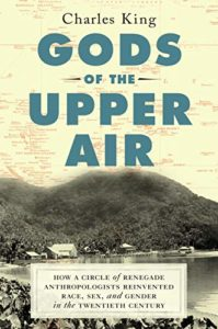 The Best of Biography: The 2020 NBCC Shortlist - Gods of the Upper Air: How a Circle of Renegade Anthropologists Reinvented Race, Sex, and Gender in the Twentieth Century by Charles King
