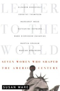 The best books on Women's Suffrage - Letter to the World: Seven Women Who Shaped the American Century by Susan Ware