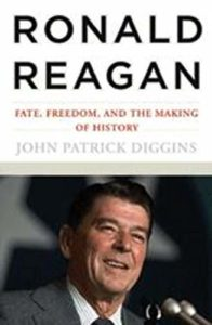 The best books on Punk Rock (in 80s America) - Ronald Reagan: Fate, Freedom, and the Making of History by John Patrick Diggins