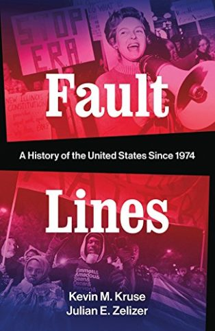 Fault Lines: A History of the United States Since 1974 Julian E. Zelizer & Kevin M. Kruse