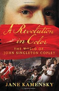 The best books on Boston - A Revolution in Color: The World of John Singleton Copley by Jane Kamensky