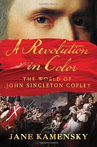 The best books on Boston - A Revolution in Color: The World of John Singleton Copley by Jane Kamensky