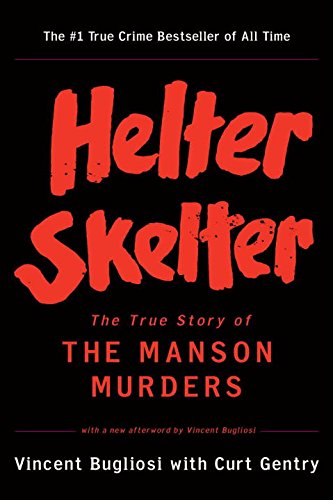 Helter Skelter: The True Story of the Manson Murders by Curt Gentry & Vincent Bugliosi
