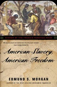 The best books on The Slave Trade - American Slavery, American Freedom: The Ordeal of Colonial Virginia by Edmund S Morgan