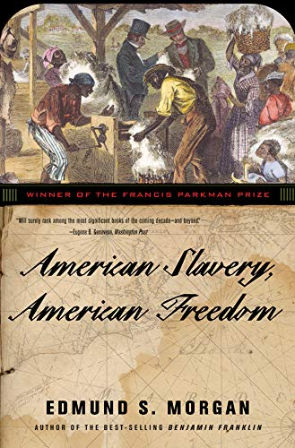 American Slavery, American Freedom: The Ordeal of Colonial Virginia by Edmund S Morgan