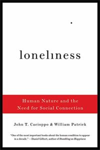 How To Use Technology And Not Be Used By It: A Psychologist's Reading List - Loneliness: Human Nature and the Need for Social Connection by John T. Cacioppo & William Patrick