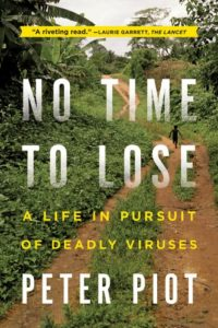 The best books on Viruses - No Time to Lose: A Life In Pursuit Of Deadly Viruses by Peter Piot