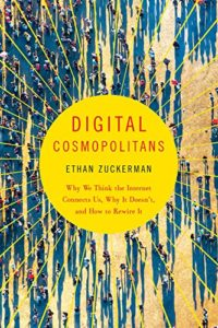The best books on Silicon Valley - Digital Cosmopolitans: Why We Think the Internet Connects Us, Why It Doesn't, and How to Rewire It by Ethan Zuckerman