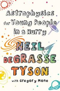 The Best Science Books for Kids: the 2020 Royal Society Young People's Book Prize - Astrophysics for Young People in a Hurry by Neil deGrasse Tyson & with Gregory Mone