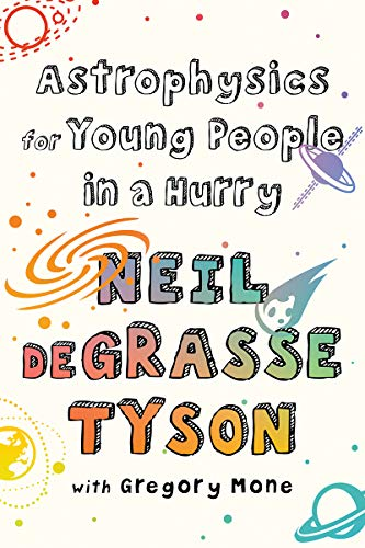 Astrophysics for Young People in a Hurry by Neil deGrasse Tyson & with Gregory Mone