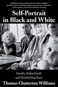 The Best Politics Books of 2020 - Self-Portrait in Black and White: Family, Fatherhood and Rethinking Race by Thomas Chatterton Williams