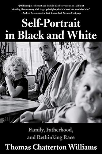 Self-Portrait in Black and White: Family, Fatherhood and Rethinking Race by Thomas Chatterton Williams