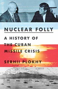 The Best Russia Books: the 2020 Pushkin House Prize - Nuclear Folly: A History of the Cuban Missile Crisis by Serhii Plokhy