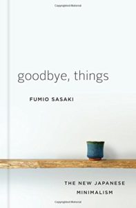 The best books on Minimalism - Goodbye, Things: The New Japanese Minimalism by Fumio Sasaki