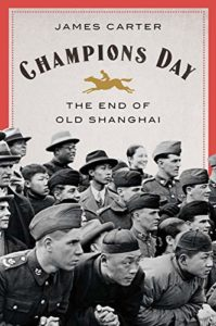 Best China Books of 2020 - Champions Day: The End of Old Shanghai by James Carter