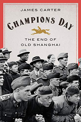 Champions Day: The End of Old Shanghai by James Carter