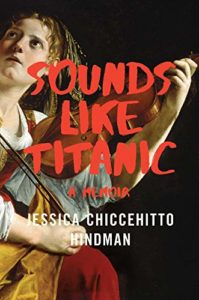 The Best Memoirs: the 2020 NBCC Autobiography Shortlist - Sounds Like Titanic: A Memoir by Jessica Chiccehitto Hindman