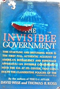 The best books on The US Intelligence Services - The Invisible Government by David Wise and Thomas B Ross