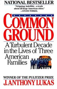 The best books on Boston - Common Ground: A Turbulent Decade in the Lives of Three American Families by J. Anthony Lukas