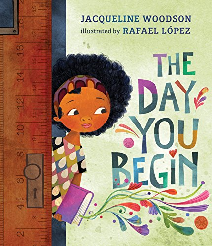 The Day You Begin by Jacqueline Woodson & Rafael López (Illustrator)