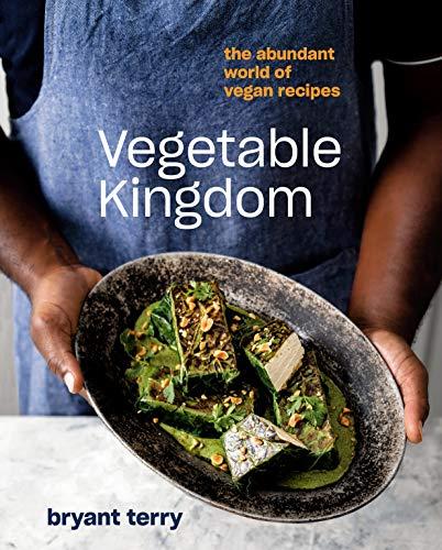 Vegetable Kingdom: The Abundant World of Vegan Recipes by Bryant Terry