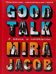 The Best of Memoir: the 2020 NBCC Autobiography Shortlist - Good Talk: A Memoir in Conversations by Mira Jacob