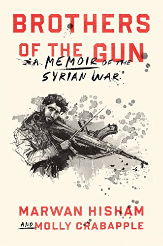 The best books on Transitional Justice - Brothers of the Gun: A Memoir of the Syrian Civil War by Marwan Hisham and Molly Crabapple
