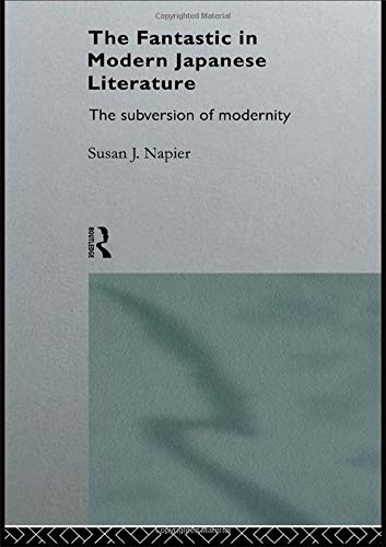 The best books on Manga and Anime - The Fantastic in Modern Japanese Literature: The Subversion of Modernity by Susan J Napier