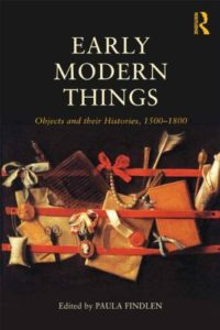 The best books on Galileo Galilei - Early Modern Things: Objects and their Histories, 1500-1800: by Paula Findlen (editor)