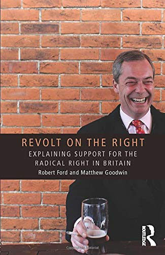 Revolt on the Right: Explaining Support for the Radical Right in Britain by Matthew Goodwin & Robert Ford