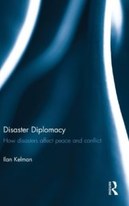The best books on Disaster Diplomacy - Disaster Diplomacy: How Disasters Affect Peace and Conflict by Ilan Kelman