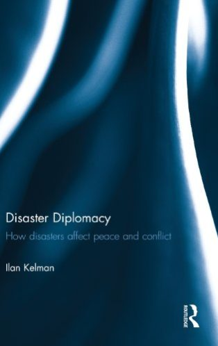 Disaster Diplomacy: How Disasters Affect Peace and Conflict by Ilan Kelman