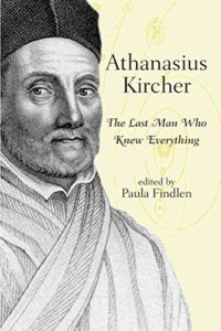 The best books on Galileo Galilei - Athanasius Kircher: The Last Man Who Knew Everything by Paula Findlen (editor)
