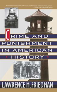 The best books on True Crime - Crime and Punishment in American History by Lawrence Friedman