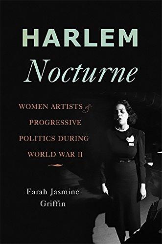 The Best African American Literature - Harlem Nocturne: Women Artists and Progressive Politics During World War II by Farah Jasmine Griffin