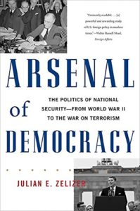 The best books on Congress - Arsenal of Democracy: The Politics of National Security; From World War II to the War on Terrorism by Julian E. Zelizer