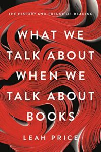 The best books on The History of Reading - What We Talk About When We Talk About Books: The History and Future of Reading by Leah Price