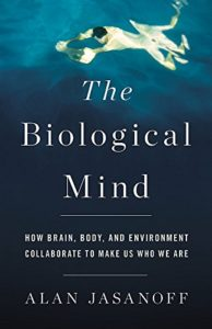 The Best Science Books of 2018 - The Biological Mind: How Brain, Body, and Environment Collaborate to Make Us Who We Are by Alan Jasanoff
