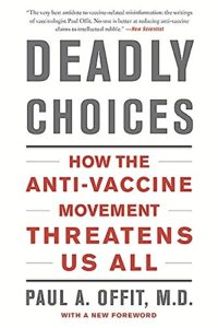 The best books on Immunology - Deadly Choices: How the Anti-Vaccine Movement Threatens Us by Paul Offit