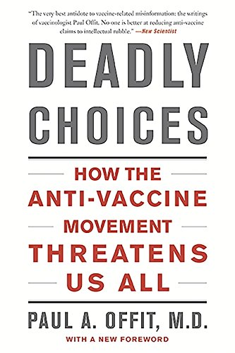 Deadly Choices: How the Anti-Vaccine Movement Threatens Us by Paul Offit