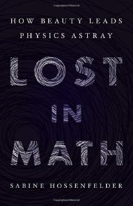 The Best Science Books of 2018 - Lost in Math: How Beauty Leads Physics Astray by Sabine Hossenfelder