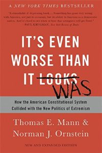 The best books on Congress - It's Even Worse Than You Think: How the American Constitutional System Collided with the New Politics of Extremism Thomas E. Mann & Norman J. Ornstein