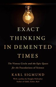 The best books on The Vienna Circle - Exact Thinking in Demented Times: The Vienna Circle and the Epic Quest for the Foundations of Science by Karl Sigmund