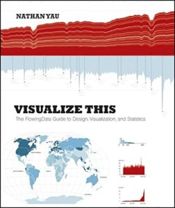 The best books on Data Science - Visualize This: The FlowingData Guide to Design, Visualization, and Statistics by Nathan Yau