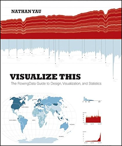 Visualize This: The FlowingData Guide to Design, Visualization, and Statistics by Nathan Yau