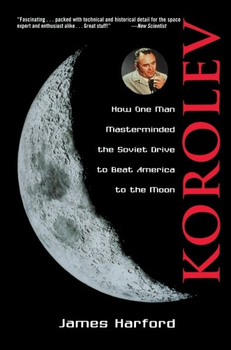 Korolev: How One Man Masterminded the Soviet Drive to Beat America to the Moon by James Harford