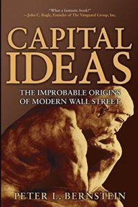 Capital Ideas: The Improbable Origins of Modern Wall Street by Peter L Bernstein