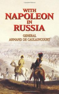 The best books on Napoleon - With Napoleon in Russia: Memoirs of General de Caulaincourt, Duke of Vicenza by Armand de Caulaincourt